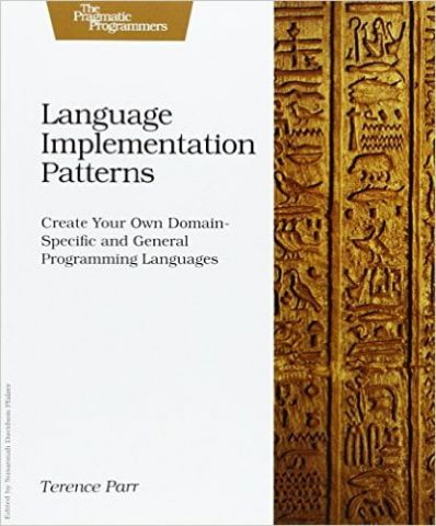 Language+Implementation+Patterns%3A+Create+Your+Own+Domain-Specific+and+General+Programming+Languages+%28Pragmatic+Programmers%29+1st+Edition - фото 1